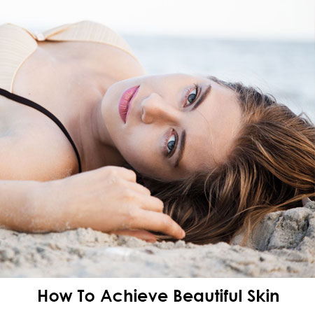 How To Achieve Beautiful Skin From The Inside Out…